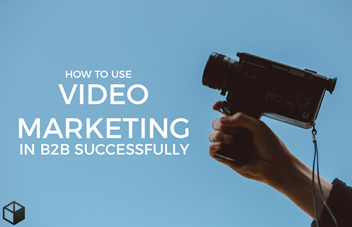 How to use Video Marketing successfully in B2B